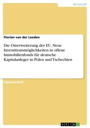 Die Osterweiterung der EU. Neue Investitionsmöglichkeiten in offene Immobilienfonds für deutsche Kapitalanleger in Polen und Tschechien