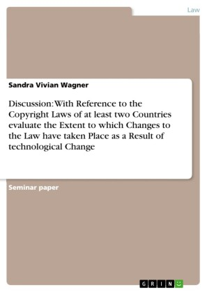 Discussion: With Reference to the Copyright Laws of at least two Countries evaluate the Extent to which Changes to the Law have taken Place as a Result of technological Change