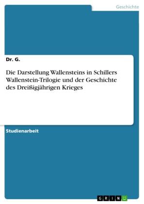 Die Darstellung Wallensteins in Schillers Wallenstein-Trilogie und der Geschichte des Dreißigjährigen Krieges