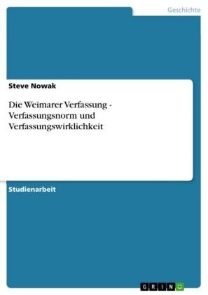 Die Weimarer Verfassung - Verfassungsnorm und Verfassungswirklichkeit