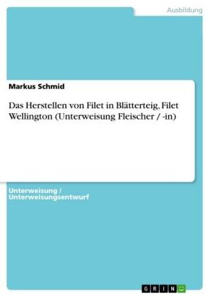 Das Herstellen von Filet in Blätterteig, Filet Wellington (Unterweisung Fleischer / -in)