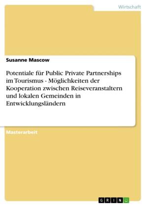 Potentiale für Public Private Partnerships im Tourismus - Möglichkeiten der Kooperation zwischen Reiseveranstaltern und lokalen Gemeinden in Entwicklungsländern