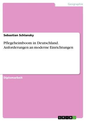 Pflegeheimboom in Deutschland. Anforderungen an moderne Einrichtungen