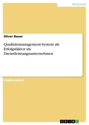Qualitätsmanagement-System als Erfolgsfaktor im Dienstleistungsunternehmen
