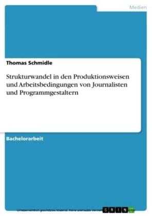 Strukturwandel in den Produktionsweisen und Arbeitsbedingungen von Journalisten und Programmgestaltern