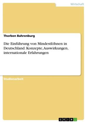 Die Einführung von Mindestlöhnen in Deutschland. Konzepte, Auswirkungen, internationale Erfahrungen
