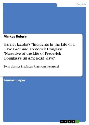 Harriet Jacobs's 'Incidents In the Life of a Slave Girl' and Frederick Douglass' 'Narrative of the Life of Frederick Douglass's, an American Slave'