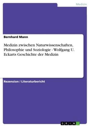 Medizin zwischen Naturwissenschaften, Philosophie und Soziologie - Wolfgang U. Eckarts Geschichte der Medizin
