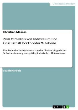 Zum Verhältnis von Individuum und Gesellschaft bei Theodor W. Adorno