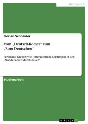 Vom 'Deutsch-Römer' zum 'Rom-Deutschen'