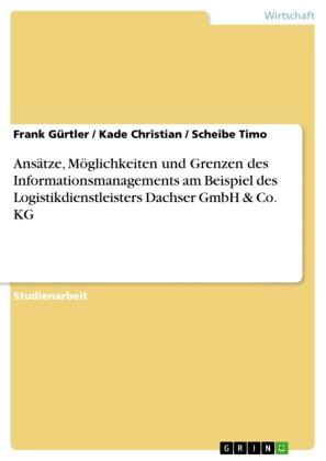 Ansätze, Möglichkeiten und Grenzen des Informationsmanagements am Beispiel des Logistikdienstleisters Dachser GmbH & Co. KG