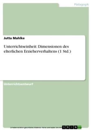 Unterrichtseinheit: Dimensionen des elterlichen Erzieherverhaltens (1 Std.)