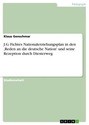 J.G. Fichtes Nationalerziehungsplan in den ,Reden an die deutsche Nation' und seine Rezeption durch Diesterweg