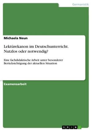 Lektürekanon im Deutschunterricht. Nutzlos oder notwendig?