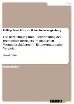 Die Bezeichnung und Rechtsstellung des rechtlichen Betreuers im deutschen Vormundschaftsrecht - Ein internationaler Vergleich