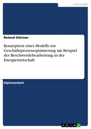 Konzeption eines Modells zur Geschäftsprozessoptimierung am Beispiel der Beschwerdebearbeitung in der Energiewirtschaft