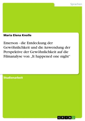 Emerson - die Entdeckung der Gewöhnlichkeit und die Anwendung der Perspektive der Gewöhnlichkeit auf die Filmanalyse von 'It happened one night'