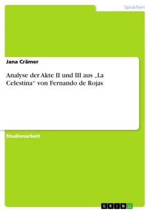Analyse der Akte II und III aus 'La Celestina' von Fernando de Rojas