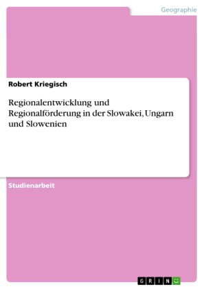 Regionalentwicklung und Regionalförderung in der Slowakei, Ungarn und Slowenien