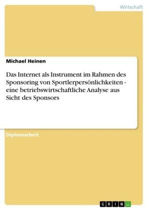 Das Internet als Instrument im Rahmen des Sponsoring von Sportlerpersönlichkeiten - eine betriebswirtschaftliche Analyse aus Sicht des Sponsors