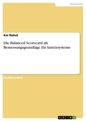 Die Balanced Scorecard als Bemessungsgrundlage für Anreizsysteme