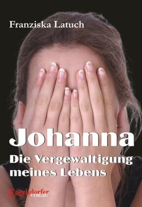 Johanna. Die Vergewaltigung meines Lebens