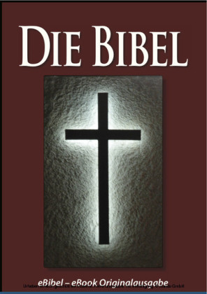 Die BIBEL (eBibel - Für eBook-Lesegeräte optimierte Ausgabe)