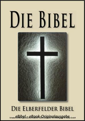 Die BIBEL Elberfelder Ausgabe (eBibel - Für eBook-Lesegeräte optimierte Ausgabe)