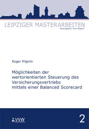 Möglichkeiten der wertorientierten Steuerung des Versicherungsvertriebs mittels einer Balanced Scorecard