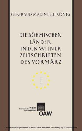 Die böhmischen Länder in den Wiener Zeitschriften und Almanachen des Vormärz (1805-1848) - Teil I