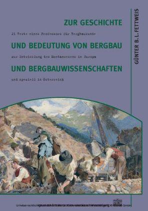Zur Geschichte und Bedeutung von Bergbau und Bergbauwissenschaften