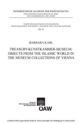 Treasury - Kunstkammer - Museum: Objects from the Islamic World in the Museum Collections of Vienna