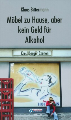 Möbel zu Hause, aber kein Geld für Alkohol: Kreuzberger Szenen