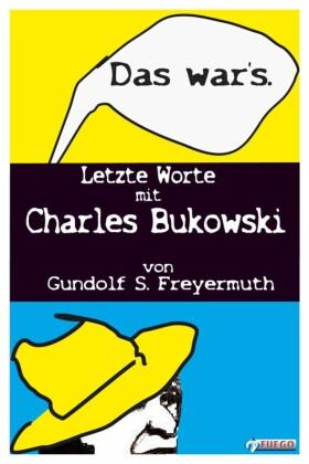 Das war s. Letzte Worte mit Charles Bukowski