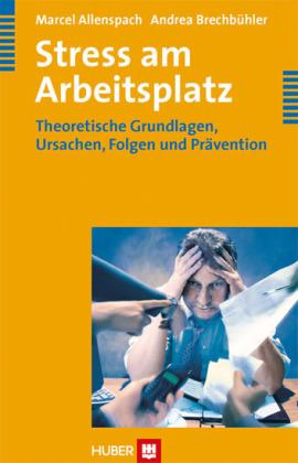 Stress am Arbeitsplatz - Theoretische Grundlagen, Ursachen, Folgen und Prävention