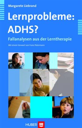 Lernprobleme: ADHS? - Fallanalysen aus der Lerntherapie