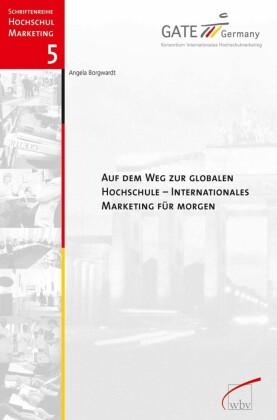 Auf dem Weg zur globalen Hochschule - Internationales Marketing für morgen