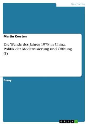 Die Wende des Jahres 1978 in China. Politik der Modernisierung und Öffnung (?)