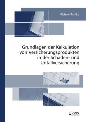 Grundlagen der Kalkulation von Versicherungsprodukten in der Schaden- und Unfallversicherung