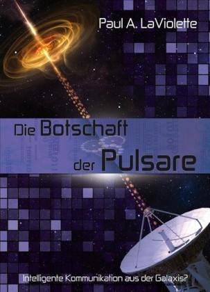 Die Botschaft der Pulsare - Intelligente Kommunikation aus der Galaxis?