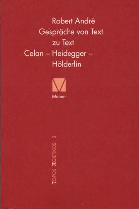 Gespräche von Text zu Text. Celan - Heidegger - Hölderlin