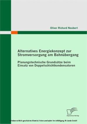 Alternatives Energiekonzept zur Stromversorgung am Bahnübergang: Planungstechnische Grundsätze beim Einsatz von Doppelschichtkondensatoren