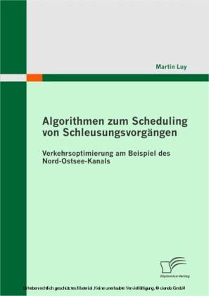 Algorithmen zum Scheduling von Schleusungsvorgängen: Verkehrsoptimierung am Beispiel des Nord-Ostsee-Kanals