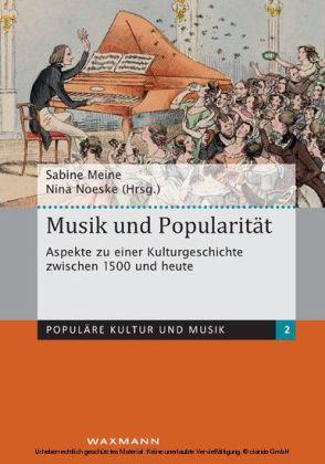 Musik und Popularität. Aspekte zu einer Kulturgeschichte zwischen 1500 und heute