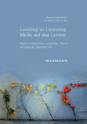 Looking at Learning - Blicke auf das Lernen. Higher Education. Language. Place - Hochschule. Sprache. Ort
