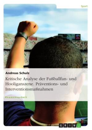 Kritische Analyse der Fußballfan- und Hooliganszene: Päventions- und Interventionsmaßnahmen