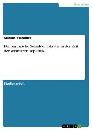 Die bayerische Sozialdemokratie in der Zeit der Weimarer Republik