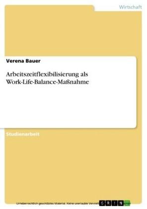 Arbeitszeitflexibilisierung als Work-Life-Balance-Maßnahme