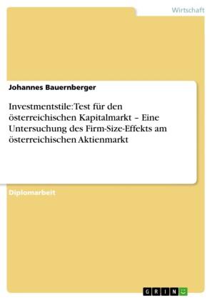 Investmentstile: Test für den österreichischen Kapitalmarkt - Eine Untersuchung des Firm-Size-Effekts am österreichischen Aktienmarkt