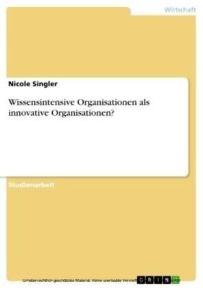 Wissensintensive Organisationen als innovative Organisationen?